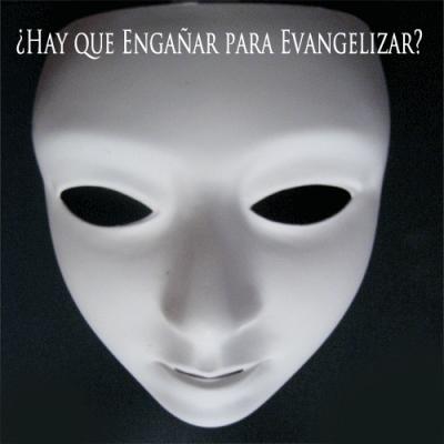 engañar., evangelizar