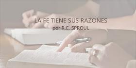 La fe tiene sus razones - Sproul