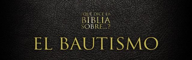 Que dice la Biblia del Bautismo